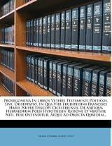 Prolegomena in Libros Veteris Testamenti Poeticos, Sive, Dissertatio, in Qua Viri Eruditissimi Francisci Harii, Nuper Episcopi Cicestriensis, de ... Fuse Ostenditur, Atque Ad Objecta Quaedem...