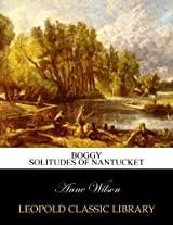 Boggy solitudes of Nantucket