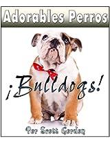 Adorables Perros ¡Los Bulldogs! (Spanish Edition)