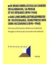 Le Milieu Intellectuel de Gauche En Allemagne, Sa Presse Et Ses Reseaux (1890-1960)- Das Linke Intellektuellenmilieu in Deutschland, Seine Presse Und ... Mit Hans Manfred Bock (Convergences)