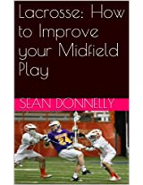 Lacrosse: How to Improve your Midfield Play