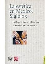 La Estetica En Mexico/ the Esthetics in Mexico: Siglo XX. Dialogos Entre Filosofos (Filosofia)