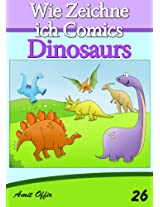 Zeichnen Bücher: Wie Zeichne ich Comics - Dinosaurs (Zeichnen für Anfänger Bücher 26) (German Edition)