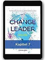 Change Leader inside - Kapitel 7 »Aufbruch in die neue Ära«: Für Menschen, die eine neue Wirtschaftskultur leben (German Edition)