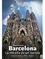 La mirada de un turista, Barcelona (Guía novelada turístico-cultural) (Spanish Edition)