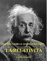 La Relatività: per intendere le teorie di Einstein