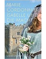 Isabelle und Die Macht der Liebe: BsB_Historischer Liebesroman (Die Isabelle-Romane 5) (German Edition)