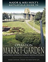 Major and Mrs Holt's Battlefield Guide to Operation Market Garden: Leopoldsburg-Eindhoven-Nijmegen-Arnhem-Oosterbeek
