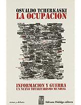 La Ocupacion/the Occupation: Informacion Y Guerra: Un Nuevo Totalitarismo Mundial (Temas Y Debates)