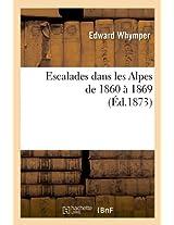 Escalades Dans Les Alpes de 1860 a 1869 (Arts)