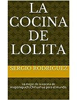 LA COCINA DE LOLITA: Lo mejor de la cocina de Areponapuchi,Chihuahua para el mundo. (Spanish Edition)