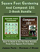 Square Foot Gardening And Compost 101 - 2-Book Bundle: How To Build And Get The Best Results From Your SFG