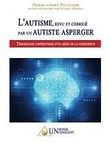 L'Autisme, Revu Et Corrige Par Un Autiste Asperger: Temoignage Controverse D'Un Genie de La Conscience
