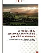 Le Reglement Du Contentieux En Droit de La Propriete Intellectuelle