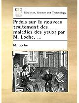 Précis sur le nouveau traitement des maladies des yeux; par M. Loche, ...