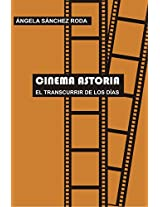 Cinema Astoria: El transcurrir de los días (Spanish Edition)