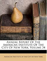 Annual Report of the American Institute of the City of New York, Volume 34