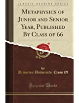 Metaphysics of Junior and Senior Year, Published By Class of 66 (Classic Reprint)