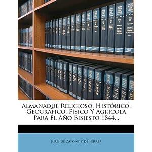 Almanaque Religioso, Hist Rico, Geogr Fico, F Sico y Agr Cola Para El A O Bisiesto 1844...