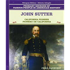 John Sutter: California Pioneer = Pionero De California (Primary Sources of Famous People in American History)