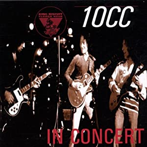 10cc In Concert [King Biscuit Flower Hour]