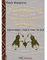 Formation des cités chez les populations sédentaires de l'Algérie: Kabyles du Djurdjura, Chaouïa de l'Arouas, Beni Mezâb