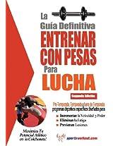 La guía definitiva - Entrenar con pesas para lucha (Spanish Edition)