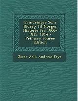 Erindringer SOM Bidrag Til Norges Historie Fra 1800-1815: 1814