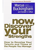 Now, Discover your Strengths: How to Develop your Talents and those of the people you manage