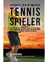 Erschaffe Den Ultimativen Tennis-spieler: Lerne Die Geheimnisse Und Tricks Kennen, Die Von Den Besten Profi-tennisspielern Und Ihren Trainern Angewandt Werden Um Deine Athletik, Kondition, Ern