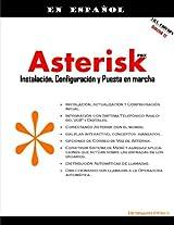 Asterisk PBX: Instalación, implementación y puesta en marcha: La guía en español paso a paso