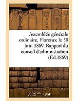 Assemblee Generale Ordinaire Tenue a Florence Le 30 Juin 1869. Rapport Du Conseil D'Administration (Savoirs Et Traditions)