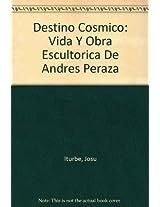Destino Cosmico: Vida Y Obra Escultorica De Andres Peraza