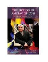 Fiction Of Amitav Ghosh A Critical Commentary