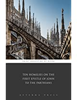 Ten Homilies on the First Epistle of John to the Parthians (Illustrated)