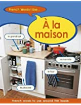 French Words I Use: A La Maison