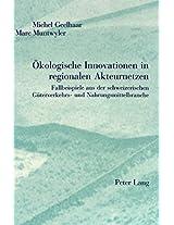 Oekologische Innovationen in Regionalen Akteurnetzen: Fallbeispiele Aus Der Schweizerischen Gueterverkehrs- Und Nahrungsmittelbranche