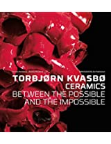 Torbjorn Kvasbo: Ceramics. Between the Possible and the Impossible