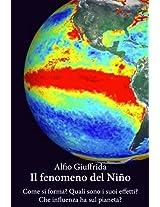Il fenomeno del Niño: Come si forma? Quali sono i suoi effetti? Che influenza ha sul pianeta? (Italian Edition)