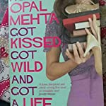 HOW OPAL MEHTA GOT KISSED GOT WILD AND GOT A LIFE BY KAVYA VISWANATHAN