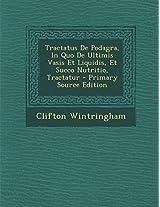 Tractatus de Podagra, in Quo de Ultimis Vasis Et Liquidis, Et Succo Nutritio, Tractatur