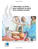 La Recherche Et L'Innovation Dans L'Enseignement L'Education, Un Levier Pour Ameliorer La Sante Et La Cohesion Sociale (La Recherche Et L'innovation ... for Educational Research and Innovation)