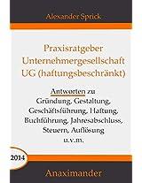 Praxisratgeber Unternehmergesellschaft UG (haftungsbeschränkt): Antworten zu Gründung, Gestaltung, Geschäftsführung, Haftung, Buchführung, Jahresabschluss, Steuern, Auflösung u.v.m. (German Edition)