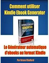 Comment utiliser Kindle Ebook Generator Le Générateur automatique d'ebooks au format Kindle (French Edition)