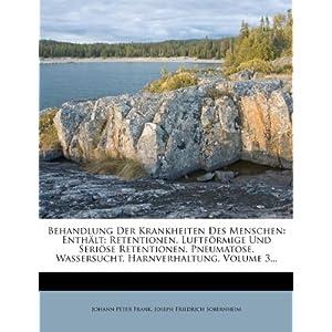 Behandlung Der Krankheiten Des Menschen: Enthalt: Retentionen. Luftformige Und Seriose Retentionen. Pneumatose. Wassersucht. Harnverhaltung, Volume 3.