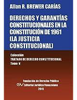 Derechos y Garantias Constitucionales En La Constitucion de 1961 (La Justicia Constitucional)