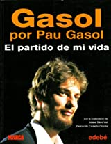 Gasol por Pau Gasol: El partido de mi vida/ The Game of my Life