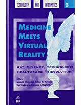 Medicine Meets Virtual Reality: Art, Science, Technology - Healthcare (R)evolution: 50 SHTI (Studies in Health Technology and Informatics)