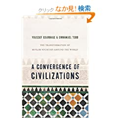 A Convergence of Civilizations: The Transformation of Muslim Societies Around the World
