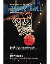 Aufbau Mentaler Starke Beim Basketball Durch Meditation: Entfalte Dein Potenzial Durch Die Kontrolle Deiner Inneren Gedanken